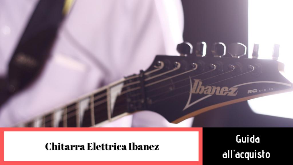 Chitarre elettriche Ibanez