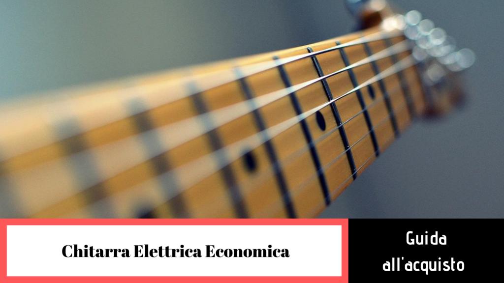 Chitarre elettriche economiche