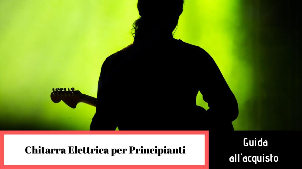 Le migliori chitarre elettriche per principianti