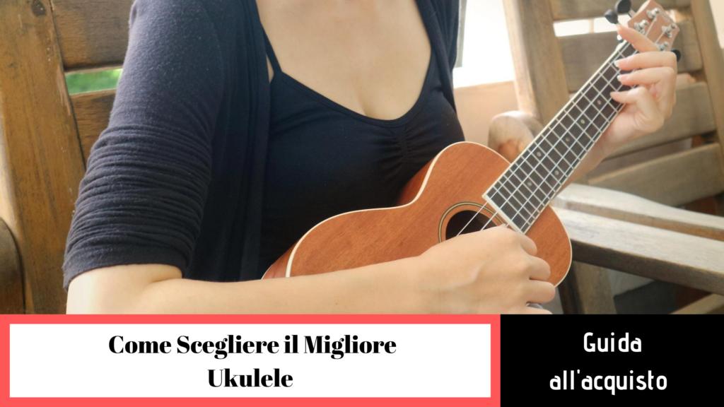 guida alla scelta del migliore ukulele