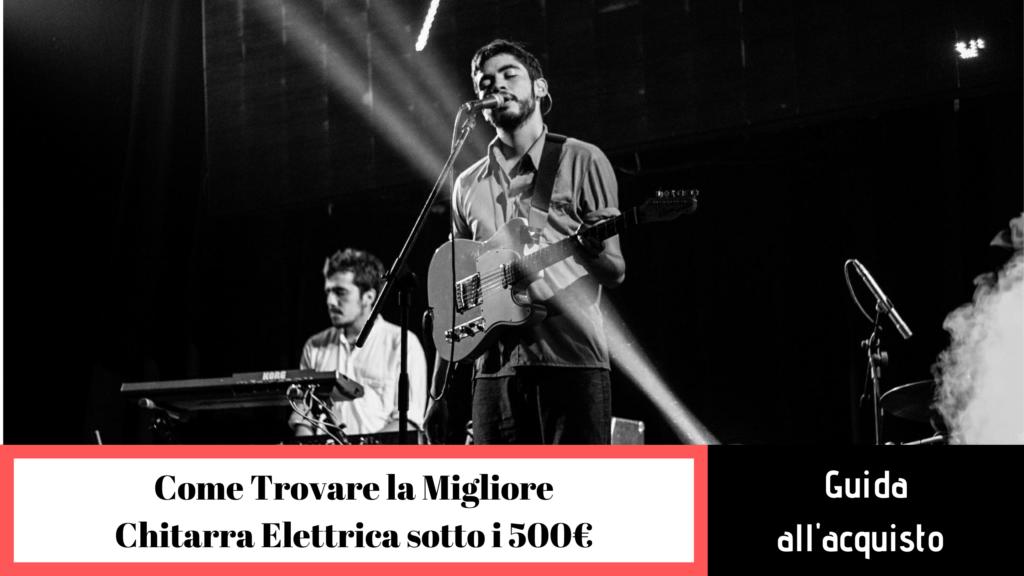 guida all'acquisto migliore chitarra elettrica sotto i 500 euro