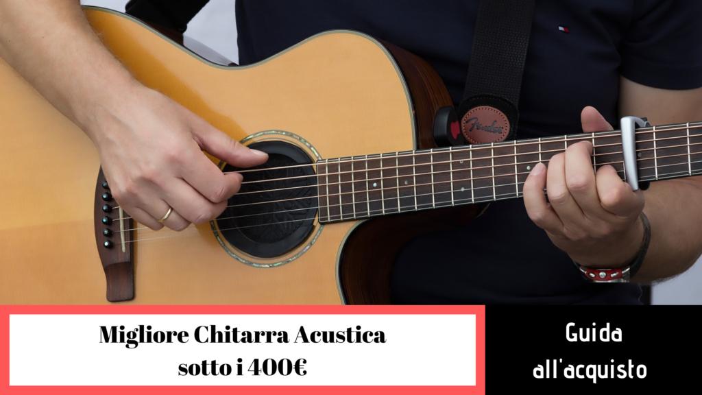 guida alla scelta della migliore chitarra acustica sotto i 400 euro