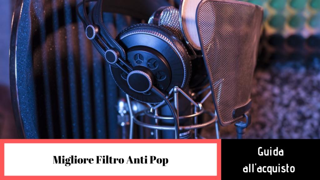 migliore filtro anti pop guida alla scelta