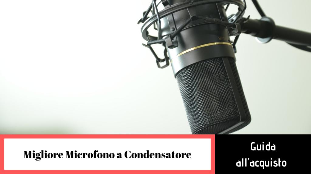 migliore microfono a condensatore guida alla scelta
