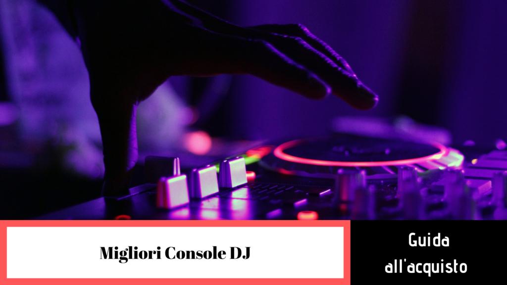 Guida all'acquisto delle migliori console DJ