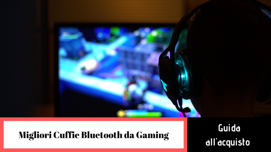 migliori cuffie bluetooth da gaming guida all'acquisto
