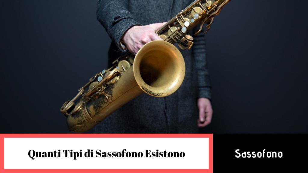 quanti tipi di sassofono esistono