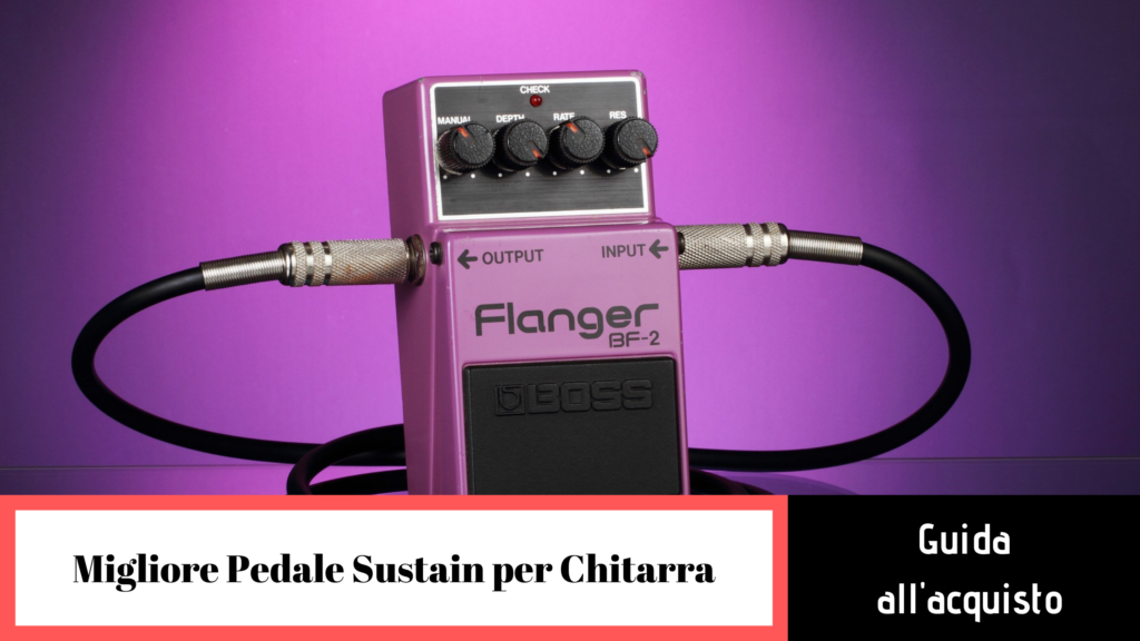 Come funzionano i pedali di sustain per chitarra?